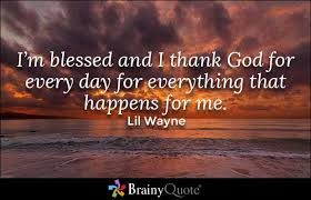 thank god quotes lil wayne and blessed quotes