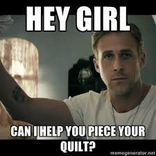 Memes Quilts - 17 top notch hey girl quilting memes from the internet quilting