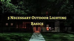 Landscape Lighting Basics 5 Necessary Outdoor Lighting Basics Outdoor Lighting