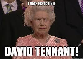 David Tennant Memes - i was expecting david tennant grumpy queen quickmeme