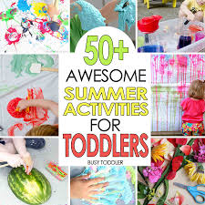For Toddlers 50 Awesome Summer Activities For Toddlers Busy Toddler