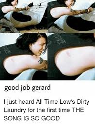 Dirty Laundry Meme - good job gerard i just heard all time low s dirty laundry for the