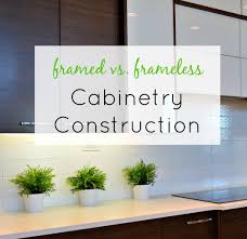 Kitchen Cabinets Construction Framed Vs Frameless Cabinet Construction U2022 Maison Mass