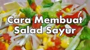 cara membuat salad sayur atau buah cara membuat salad sayur resep enak mudah youtube