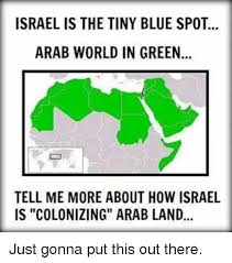 Israel Memes - israel is the tiny blue spot arab world in green tell me more