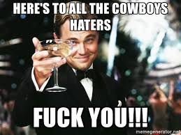 Cowboy Haters Meme - here s to all the cowboys haters fuck you leonardo dicaprio