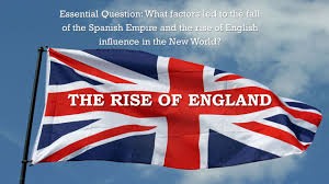 Spanish Empire Flag The Rise Of England Essential Question What Factors Led To The