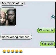 Wrong Number Meme - my fav pic of us sorry wrong number who is this y all ugly