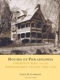 houses of philadelphia chestnut hill and the wissahickon valley