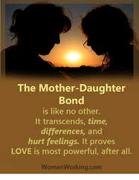 Mother Daughter Memes - the mother daughter bond is like no other it transcends time