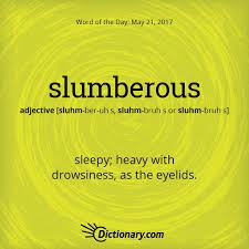 dictionary s word of the day slumberous sleepy heavy with