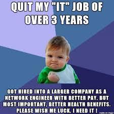 Network Engineer Meme - got a new job meme on imgur