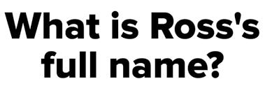 do you actually ross geller or do you need to go rewatch