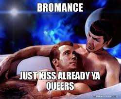 Just Kiss Meme - bromance just kiss already ya queers spock and kirk make a meme
