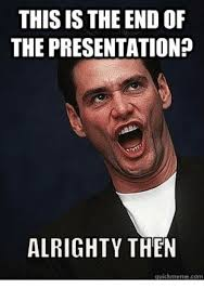 This Is The End Meme - this is the end of the presentation alrighty then qusckmemecom