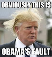 Blame Obama Meme - obamas fault meme fault best of the best memes