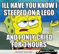 Tough Spongebob Meme - tough spongebob once i stepped on a lego general humor