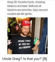 Obama Beer Meme - greg 29 favorite foods chewing tobacco and beer believes all