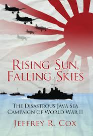 rising sun falling skies the disastrous java sea campaign of