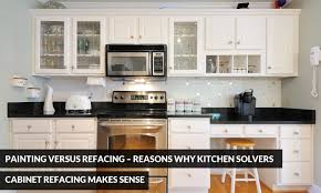 Cabinet Refacing Delaware Painting Versus Refacing U2013 Reasons Why Kitchen Solvers Cabinet