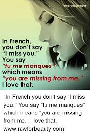 Missing You Meme - rawforbe ycom in french you don t say i miss you you say tu me