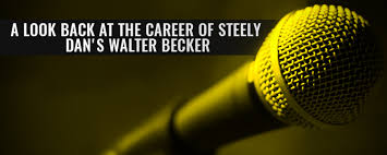 look back at the career of steely dan s walter becke