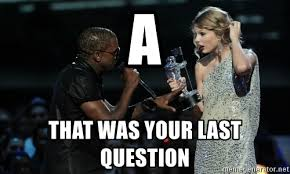 Kanye West Meme Generator - a that was your last question kanye west meme meme generator