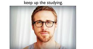 Studying Meme - best ways to revise for exams here s 9 ryan gosling study memes