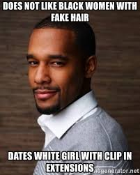 Black Man White Woman Meme - does not like black women with fake hair dates white girl with