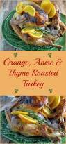 Recipes For Roast Turkey Thanksgiving Orange Anise And Thyme Roasted Turkey Savory Experiments