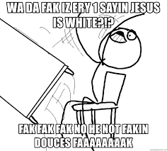 Jesus Drawing Meme - wa da fak iz ery 1 sayin jesus is white fak fak fak no he not