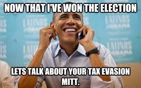 Obama Phone Meme - now that i ve won the election lets talk about your tax evasion mitt