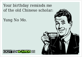 Asian Birthday Meme - your birthday reminds me of the old chinese scholar ecards on