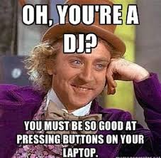 you re a dj funny willy wonka meme