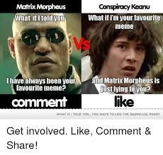Conspiracy Keanu Meme - matrix morpheus conspiracy keanu what if im your favourite what