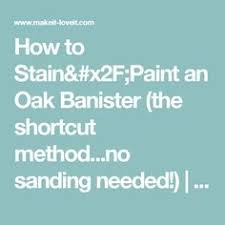 Sanding Banister Spindles Diy How To Stain And Paint An Oak Banister Spindles And Newel