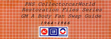restoration files gm 1964 1966 a body fan swap interchange guide