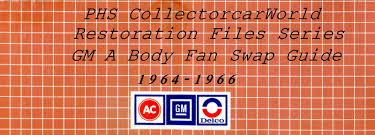 restoration files gm 1964 1966 a body fan swap interchange guide