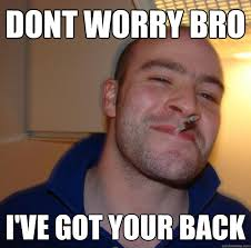 I Ve Got Your Back Meme - dont worry bro i ve got your back misc quickmeme