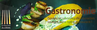 le bouchon cuisine le bouchon du château restaurant et gastronomie