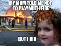Fire Meme - girl house on fire imgflip