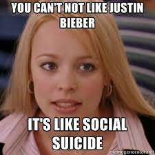 Justin Beiber Meme - you can t not like justin bieber it s like social suicide mean