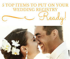 where to wedding register 5 top items to put on your wedding registry where to register
