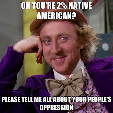 Native Memes - oh you re 2 native american please tell me all about your