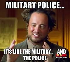 Military Police Meme - military police it s like the military and the police