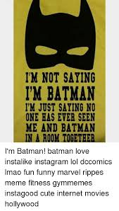 Im Batman Meme - 25 best memes about im not saying im batman im not saying im