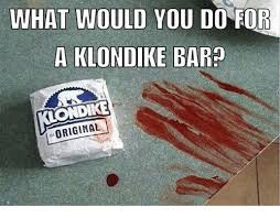 Klondike Bar Meme - what would you do for a klondike bar ondike original meme on me me