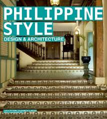 History Of Interior Design Styles Philippine Style Design And Architecture U0027 Book Now Out