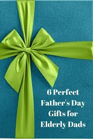 elderly gifts 6 s day gifts for elderly dads working