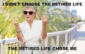 Retirement Meme - the best things about being retired